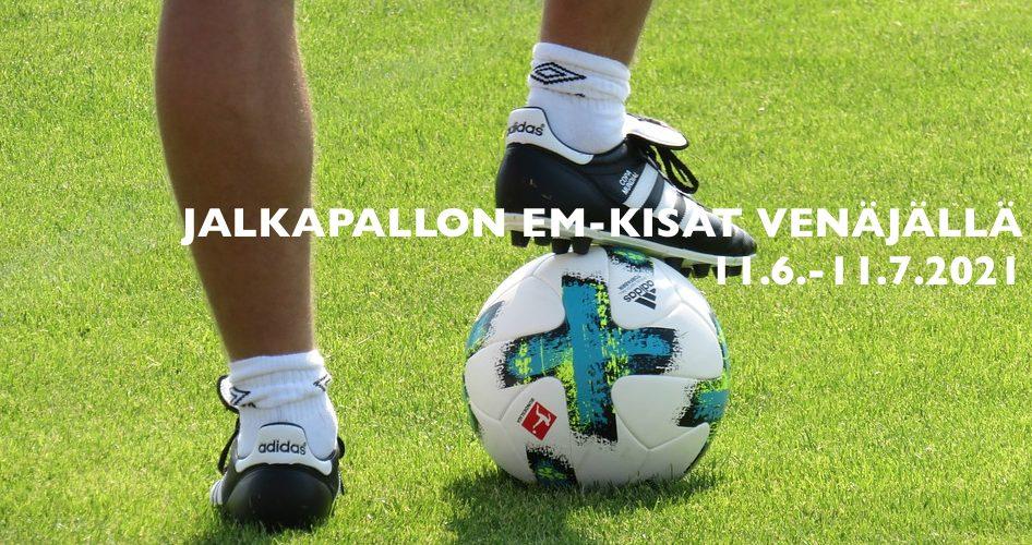 Jalkapallon EM-kisat Venäjällä 11.6.-11.7.2021
